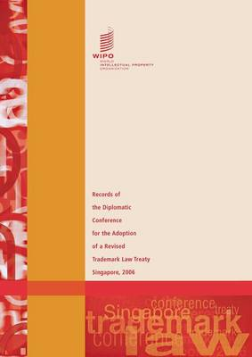 Records of the Diplomatic Conference for the Adoption of a Revised Trademark Law Treaty - Singapore 2006 (Paperback)