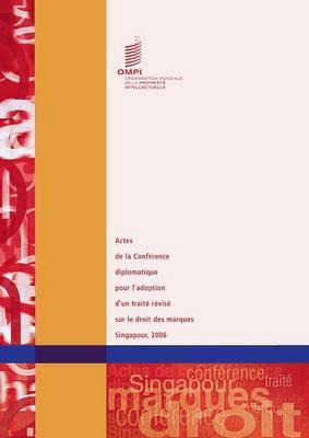 Actes de La Conference Diplomatique Pour L'Adoption D'Un Traite Revise Sur Le Droit Des Marques - Singapour 2006 (Paperback)
