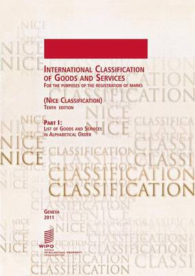International Classification of Goods and Services for the Purposes of the Registration of Marks, (Nice Classification), Part I: List of Goods and Services in Alphabetical Order - Tenth Edition (Paperback)