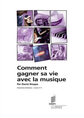 Comment Gagner Sa Vie Avec La Musique - Industries Creatives - Livret N 4 (Paperback)