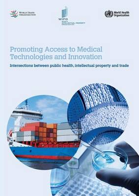 Promoting Access to Medical Technologies and Innovation - Intersections Between Public Health, Intellectual Property and Trade (Paperback)