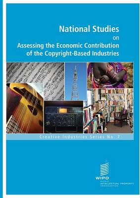 National Studies on Assessing the Economic Contribution of the Copyright-Based Industries - No.7 (Paperback)