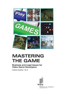Mastering the Game: Business and Legal Issues for Video Game Developers - Creative industries - No. 8 (Paperback)