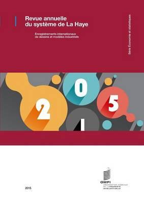 Revue Annuelle Du Systeme de La Haye - Enregistrements Internationaux de Dessins Et Modeles Industriels - 2015 (Paperback)