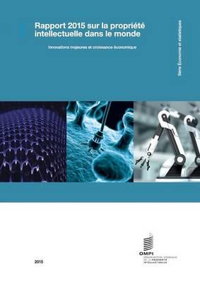 Rapport Sur La Propriete Intellectuelle Dans Le Monde 2015 - Innovation Et Croissance Economique (Paperback)