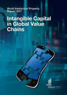 World Intellectual Property Report 2017: Intangible Capital in Global Value Chains (Paperback)