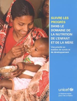 Suivre Les Progres Dans Le Domaine de La Nutrition de L Enfant Et de La Mere: Une Priorite En Matiere de Survie Et de Developpement (Paperback)