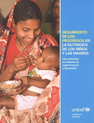 Seguimiento de Los Progresos En La Nutricion de Los Ninos y Las Madres: Una Prioridad En Materia de Supervivencia y Desarrollo (Paperback)