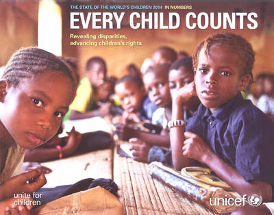The state of the world's children 2014 in numbers: every child counts - revealing disparities, advancing children's rights (Paperback)