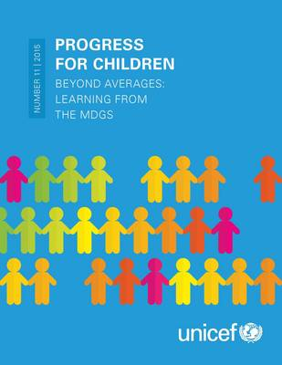 Progress for Children 2015: Beyond Averages - Learning from the MDGs (Paperback)
