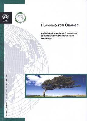 Planning for Change: Guidelines for National Programmes on Sustainable Consumption and Production (Paperback)