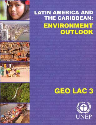 Global Environment Outlook: Latin America and the Caribbean: Geo Lac 3 (Paperback)