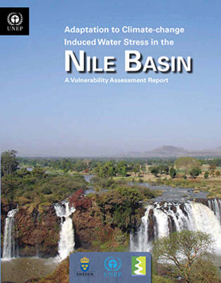 Adaptation to climate-change induced water stress in the Nile Basin: a vulnerability assessment report (Paperback)