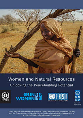 Women and natural resources: unlocking the peace building potential - UNEP policy series (Paperback)