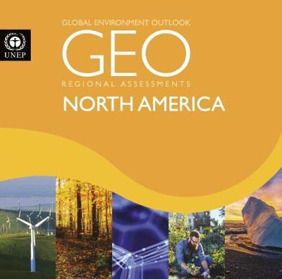 Global environment outlook 6 (GEO-6): regional assessment for North America (Paperback)