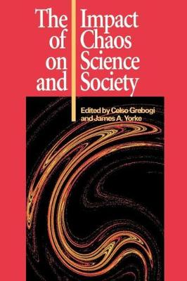 The The Impact of Chaos on Science and Society: The Impact of Chaos on Science and Society Proceedings of 1st UNU International Seminar on the Frontiers of Science and Technology, University of Tokyo, 15-17 April 1991 (Paperback)