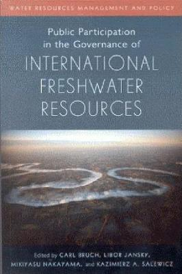 Public Participation in the Governance of International Freshwater Resources (Paperback)