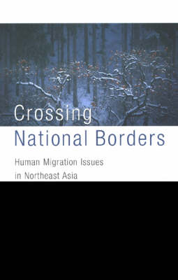 Crossing National Borders: Human Migration Issues in Northeast Asia (Paperback)