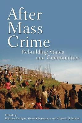 After Mass Crime: Rebuilding States and Communities in the Wake of Mass Violence (Paperback)