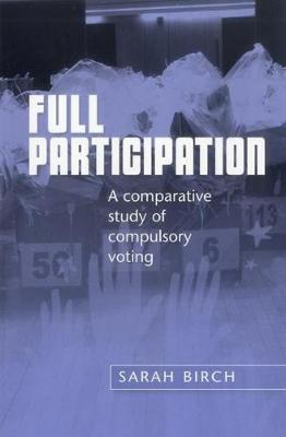 Full Participation: A Comparative Study of Compulsory Voting (Hardback)