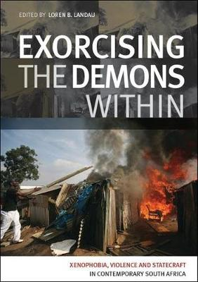 Exorcising the demons within: xenophobia, violence and statecraft in contemporary South Africa (Paperback)
