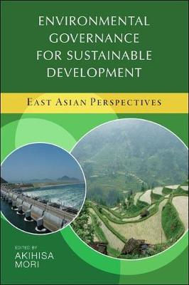 Environmental governance for sustainable development: East Asian perspectives (Paperback)
