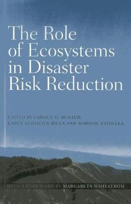 The role of ecosystems in disaster risk reduction (Paperback)