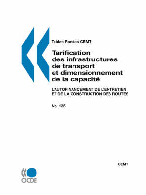 Tables Rondes Cemt No. 135 Tarification Des Infrastructures de Transport Et Dimensionnement de La Capacite: L'Autofinancement de L'Entretien Et de La Construction Des Routes (Paperback)