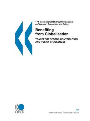Benefiting from Globalisation: Transport Sector Contribution and Policy Challenges Introductory Reports and Summary of Discussions 25-27 October 2006, Berlin (Paperback)