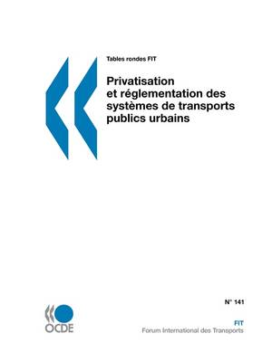 Tables Rondes FIT Privatisation Et Reglementation Des Systemes De Transports Publics Urbains (Paperback)