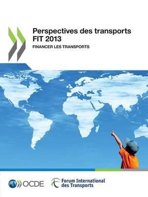 Perspectives Des Transports FIT 2013: Financer Les Transports (Paperback)