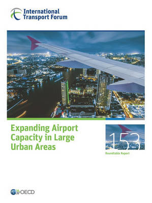 Expanding airport capacity in large urban areas - Roundtable reports 153 (Paperback)