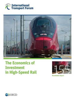 The economics of investment in high-speed rail - Roundtable reports 155 (Paperback)