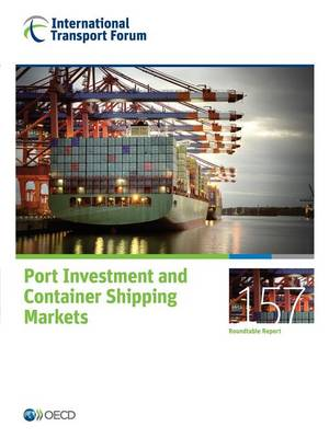 Port investment and container shipping markets - Roundtable reports 157 (Paperback)