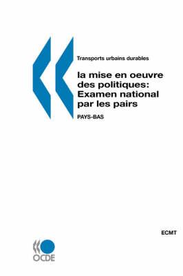Examen National Par Les Pairs: Pays-Bas: Transports Urbains Durables : La Mise En Oeuvre DES Politiques (Paperback)