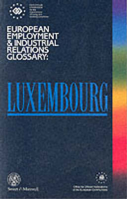 European Employment and Industrial Relations Glossary: Luxembourg - European employment & industrial relations glossary series (Paperback)