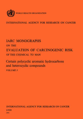 Certain Polycyclic Aromatic Hydrocarbons and Heterocyclic Compounds. IARC Vol .3 (Paperback)