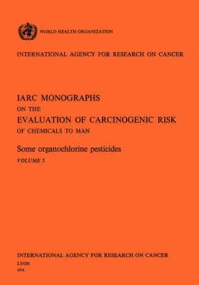Some Organochlorine Pesticides. IARC Vol 5 (Paperback)