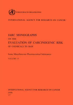 Some Miscellaneous Pharmaceutical Substances: IARC Monographs on the Evaluation of Carcinogenic Risks to Humans - IARC Monographs v. 13 (Paperback)