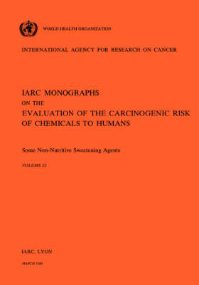 Some Non-Nutritive Sweetening Agents: IARC Monographs on the Evaluation of Carcinogenic Risks to Humans - IARC Monographs v. 22 (Paperback)