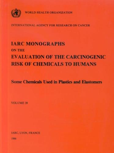 Monographs on the Evaluation of Carcinogenic Risks to Humans: Some Chemicals Used in Chemicals and Elastomers v. 39 (Paperback)