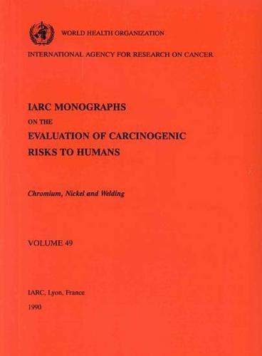 Chromium, Nickel and Welding: IARC Monographs on the Evaluation of Carcinogenic Risks to Humans - IARC Monographs v. 49 (Paperback)