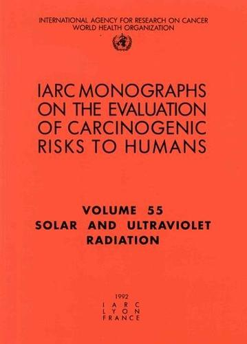 Solar and Ultraviolet Radiations: IARC Monograph on the Evaluation of Carcinogenic Risks to Humans - IARC Monographs v. 55 (Paperback)