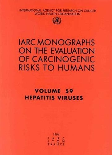 Hepatitis Viruses: IARC Monographs on the Evaluation of Carcinogenic Risks to Humans - IARC Monographs v. 59 (Paperback)
