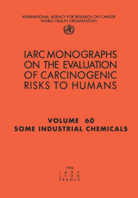 Some Industrial Chemicals: IARC Monographs on the Evaluation of Carcinogenic Risks to Humans - IARC Monographs v. 60 (Paperback)