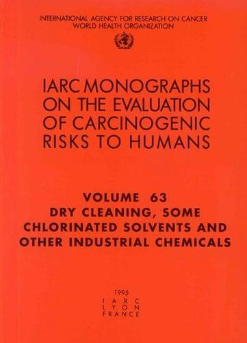 Dry Cleaning, Some Chlorinated Solvents and Other Industrial Chemicals: IARC Monographs on the Evaluation of Carcinogenic Risks to Humans - IARC Monographs v. 63 (Paperback)