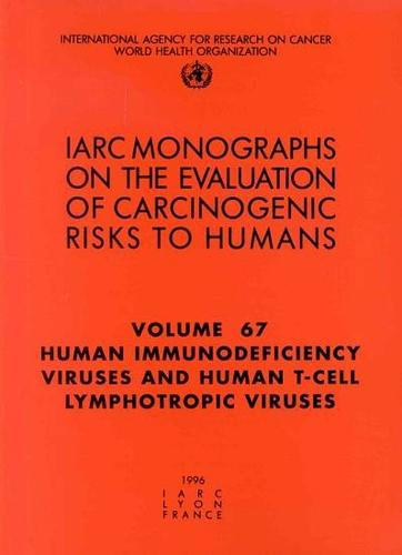 Human Immunodeficiency Viruses and Human T-Cell Lymphotropic Viruses: IARC Monograph on the Evaluation of the Carcinogenic Risks to Humans - IARC Monographs v. 67 (Paperback)