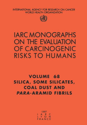 Silica, Some Silicates, Coal Dust and Para-Aramid Fibrils: IARC Monograph on the Evaluation of Carcinogenic Risks to Humans - IARC Monographs v. 68 (Paperback)