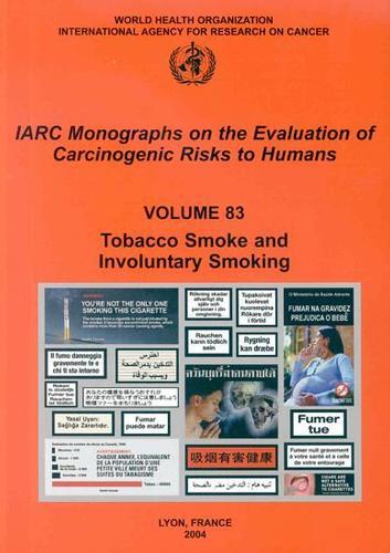 Tobacco Smoke and Involuntary Smoking: IARC Monographs on the Evaluation of Carcinogenic Risks to Human - IARC Monographs v. 83 (Paperback)