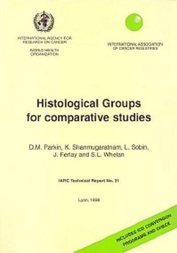 Histological Groups for Comparative Studies: Includes ICD Conversion Programs and Check - IARC Technical Report No. 31 (Paperback)
